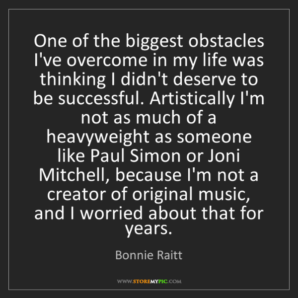 Bonnie Raitt: One of the biggest obstacles I've overcome in my life...