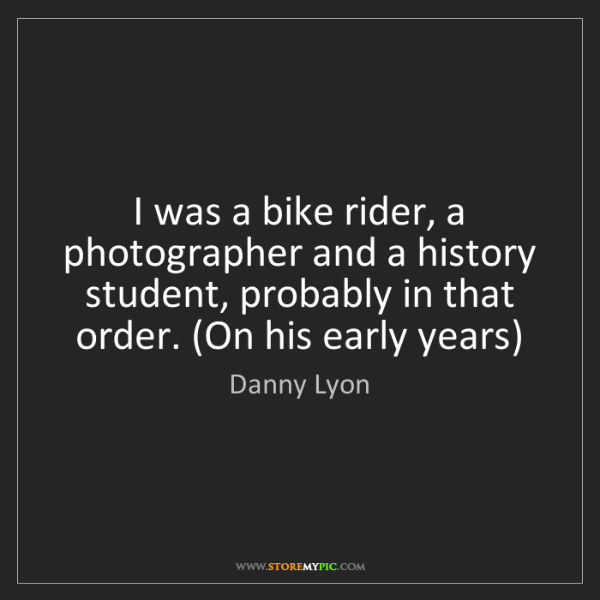 Danny Lyon: I was a bike rider, a photographer and a history student,...
