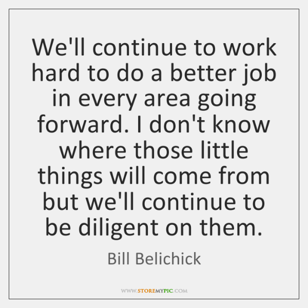 We'll continue to work hard to do a better job in every ...