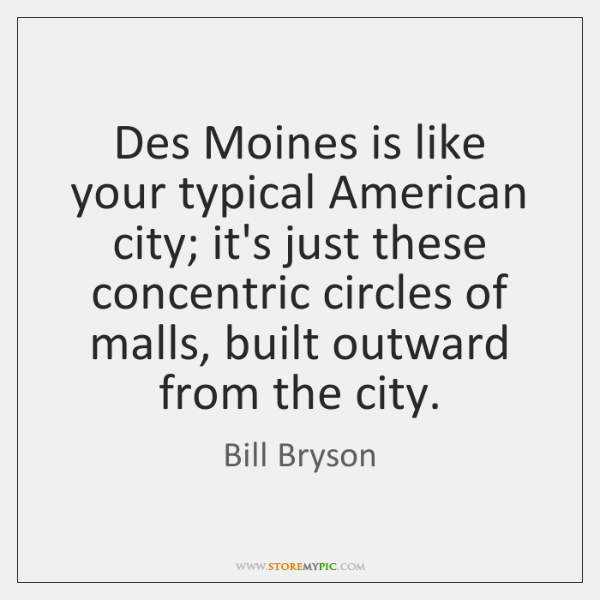 Des Moines is like your typical American city; it's just these concentric ...