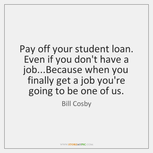 Pay off your student loan. Even if you don't have a job......