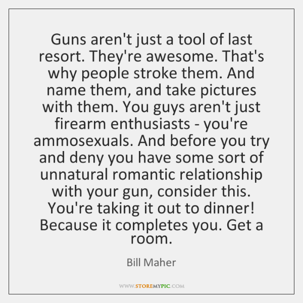 Guns aren't just a tool of last resort. They're awesome. That's why ...