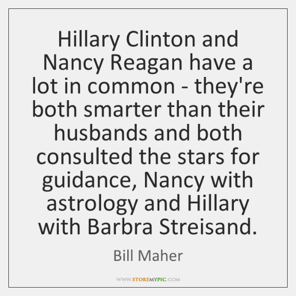 Hillary Clinton and Nancy Reagan have a lot in common - they're ...