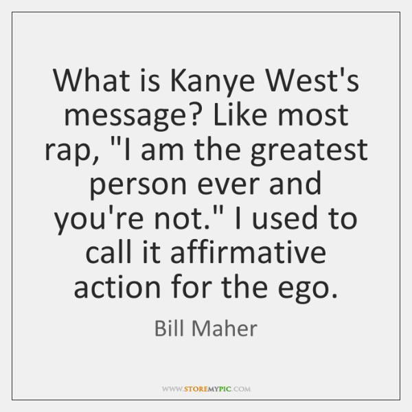 """What is Kanye West's message? Like most rap, """"I am the greatest ..."""