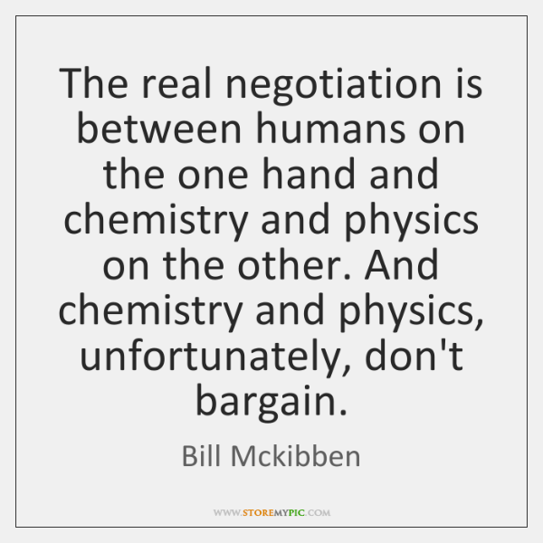 The real negotiation is between humans on the one hand and chemistry ...
