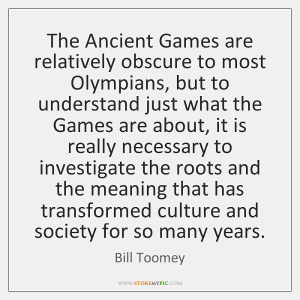 The Ancient Games are relatively obscure to most Olympians, but to understand ...