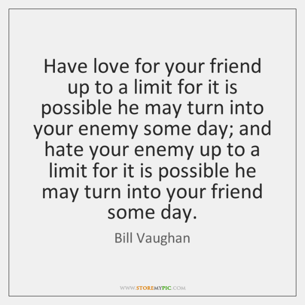 Have love for your friend up to a limit for it is ...