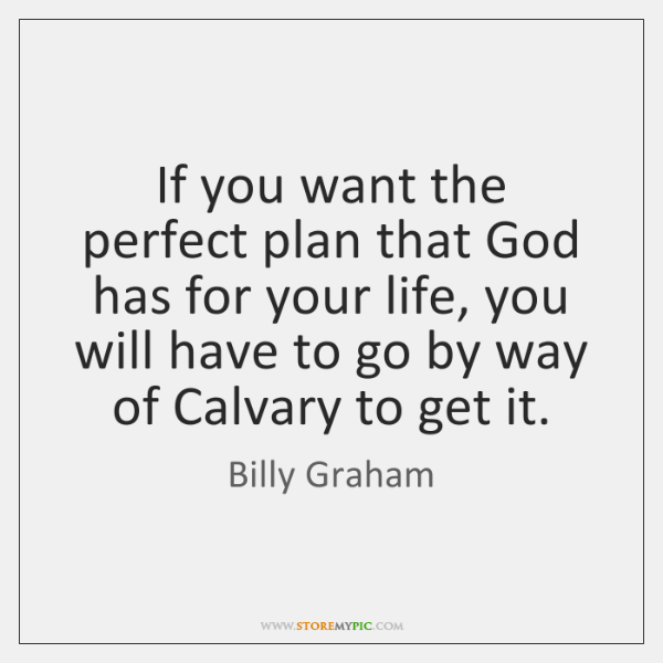 If you want the perfect plan that God has for your life, ...