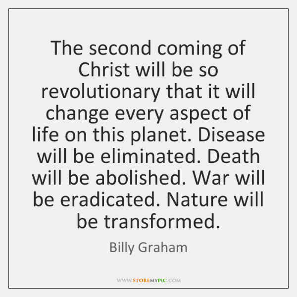 The second coming of Christ will be so revolutionary that it will ...