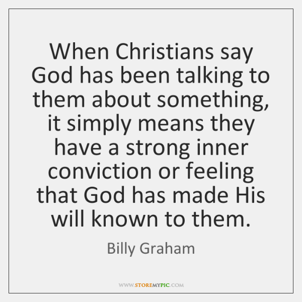 When Christians say God has been talking to them about something, it ...