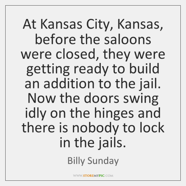 At Kansas City, Kansas, before the saloons were closed, they were getting ...