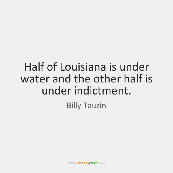 Half of Louisiana is under water and the other half is under ...
