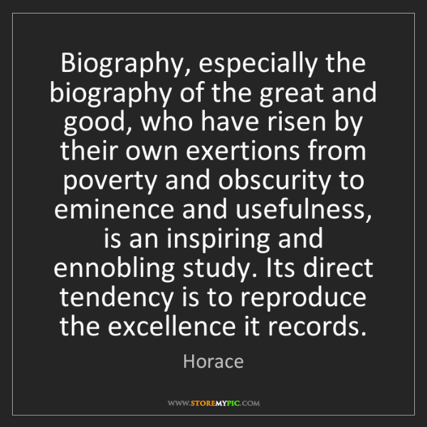 Horace: Biography, especially the biography of the great and...