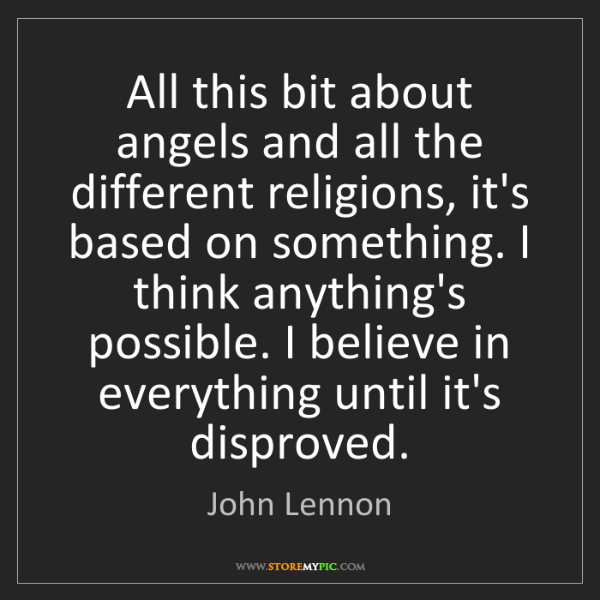 John Lennon: All this bit about angels and all the different religions,...