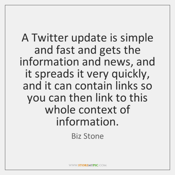 A Twitter update is simple and fast and gets the information and ...