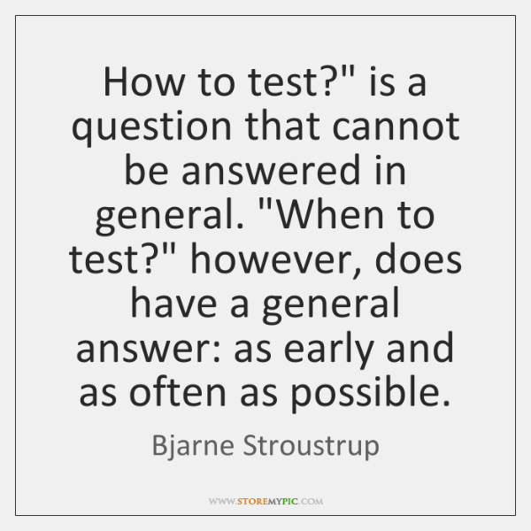"How to test?"" is a question that cannot be answered in general. ""..."