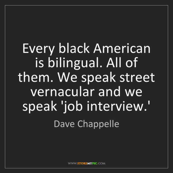 Dave Chappelle: Every black American is bilingual. All of them. We speak...