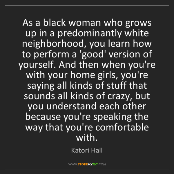 Katori Hall: As a black woman who grows up in a predominantly white...