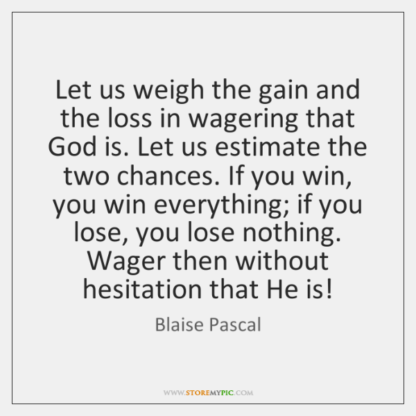 Let us weigh the gain and the loss in wagering that God ...