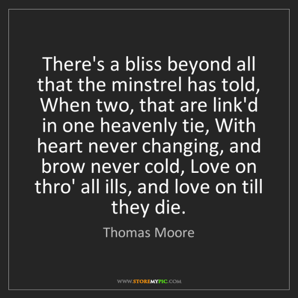 Thomas Moore: There's a bliss beyond all that the minstrel has told,...