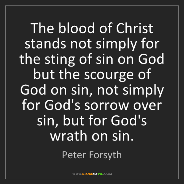 Peter Forsyth: The blood of Christ stands not simply for the sting of...