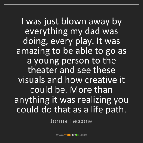 Jorma Taccone: I was just blown away by everything my dad was doing,...