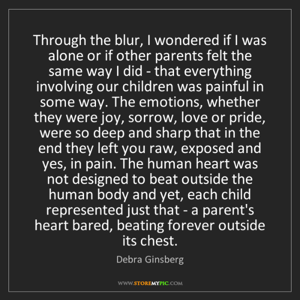 Debra Ginsberg: Through the blur, I wondered if I was alone or if other...