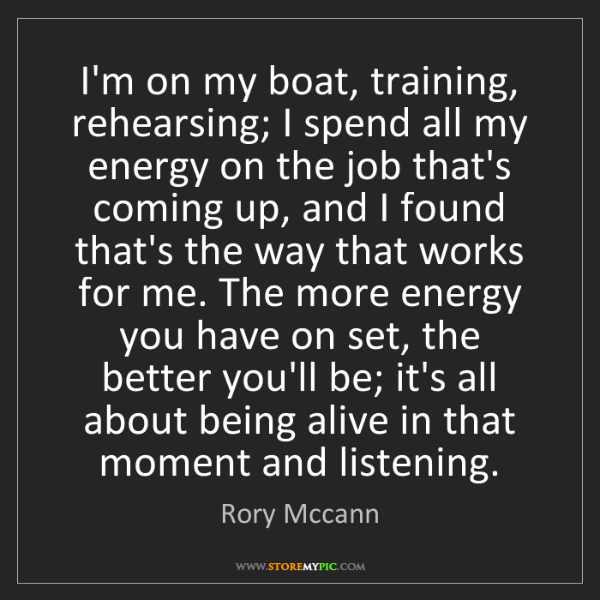 Rory Mccann: I'm on my boat, training, rehearsing; I spend all my...