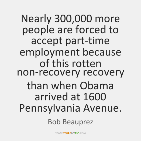 Nearly 300,000 more people are forced to accept part-time employment because of this ...