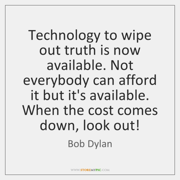 Technology to wipe out truth is now available. Not everybody can afford ...