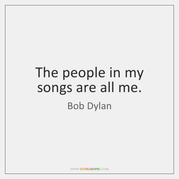 The people in my songs are all me.