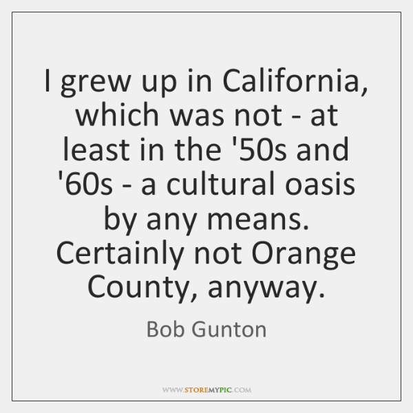 I grew up in California, which was not - at least in ...