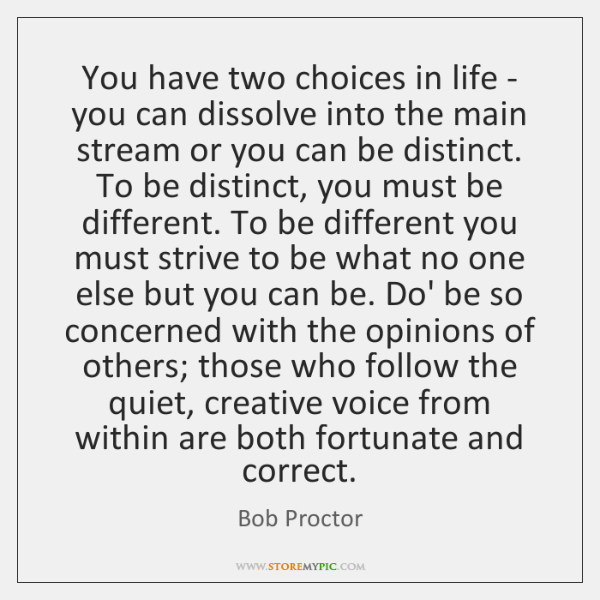 You have two choices in life - you can dissolve into the ...