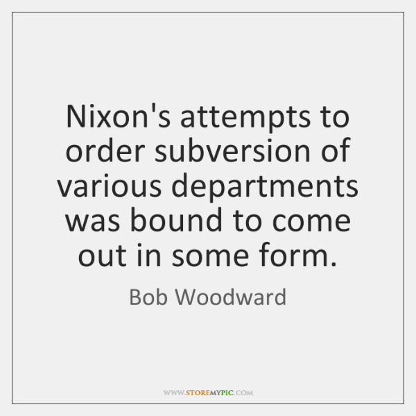 Nixon's attempts to order subversion of various departments was bound to come ...