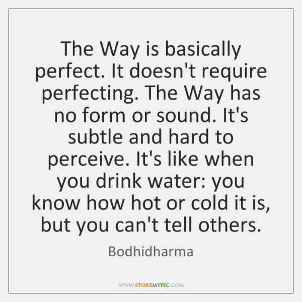 The Way is basically perfect. It doesn't require perfecting. The Way has ...
