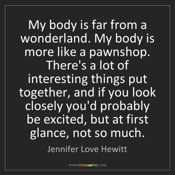 Jennifer Love Hewitt: My body is far from a wonderland. My body is more like...