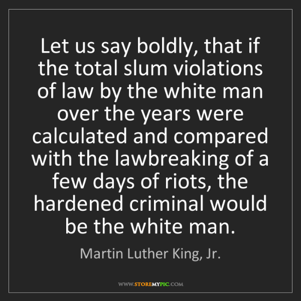 Martin Luther King, Jr.: Let us say boldly, that if the total slum violations...