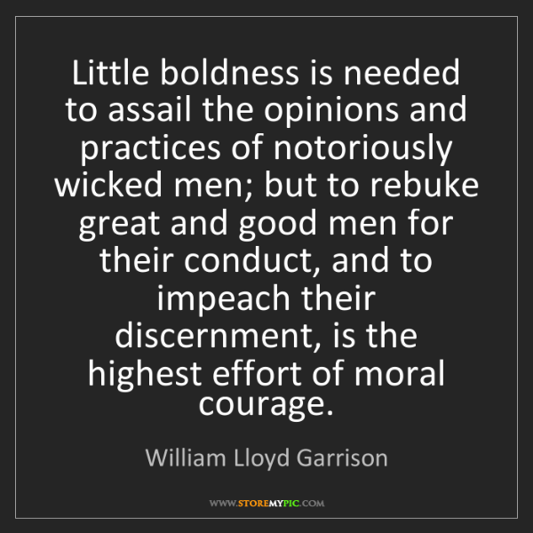 William Lloyd Garrison: Little boldness is needed to assail the opinions and...