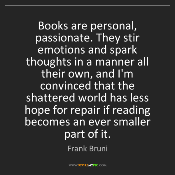 Frank Bruni: Books are personal, passionate. They stir emotions and...