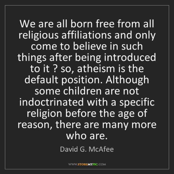 David G. McAfee: We are all born free from all religious affiliations...