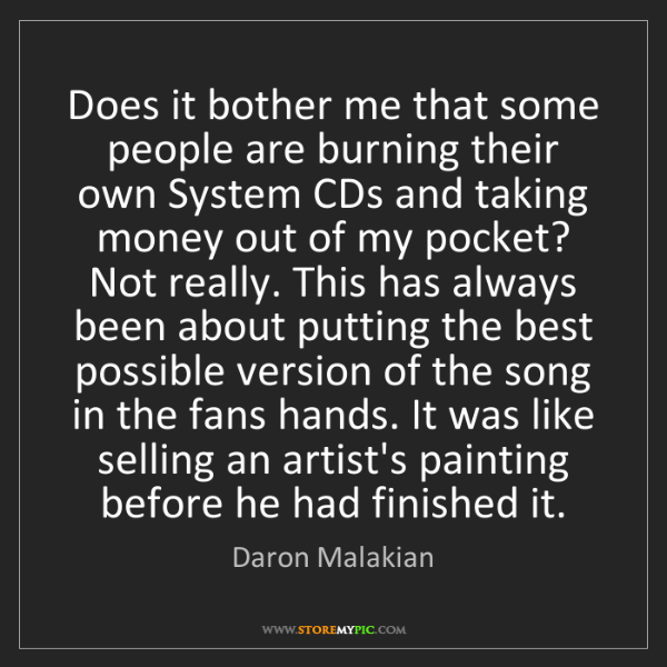 Daron Malakian: Does it bother me that some people are burning their...
