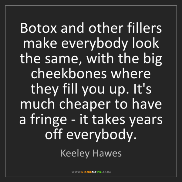 Keeley Hawes: Botox and other fillers make everybody look the same,...