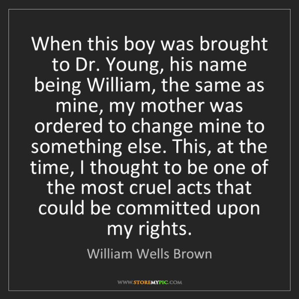 William Wells Brown: When this boy was brought to Dr. Young, his name being...