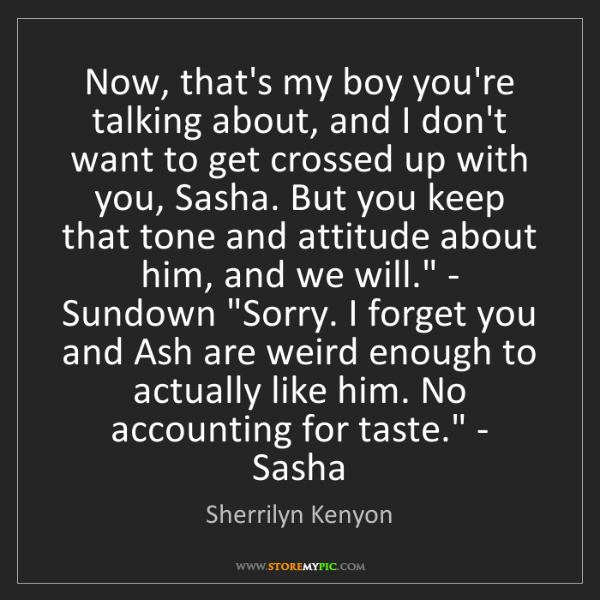 Sherrilyn Kenyon: 'Now, that's my boy you're talking about, and I don't...
