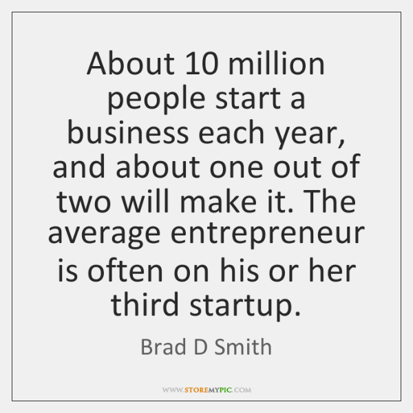 About 10 million people start a business each year, and about one out ...
