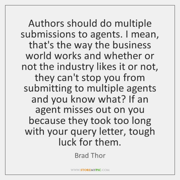 Authors should do multiple submissions to agents. I mean, that's the way ...