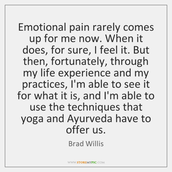 Emotional pain rarely comes up for me now. When it does, for ...