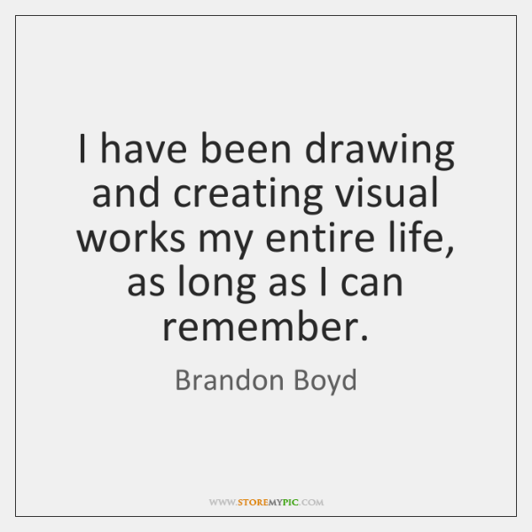 I have been drawing and creating visual works my entire life, as ...