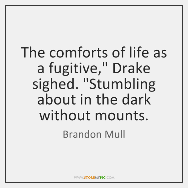 """The comforts of life as a fugitive,"""" Drake sighed. """"Stumbling about in ..."""