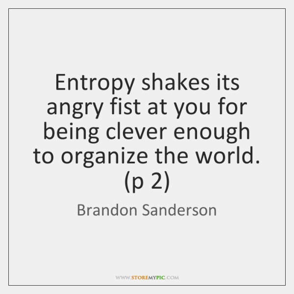 Entropy shakes its angry fist at you for being clever enough to ...